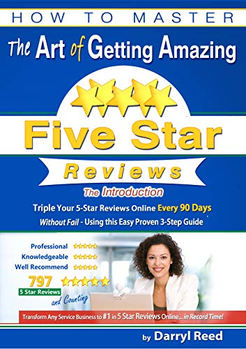 How to Master the Art of Getting Amazing Five Star Reviews - The Introduction: Triple Your 5-Star Reviews Online Every 90 Days Without Fail - Using this Easy Proven 3-Step Guide