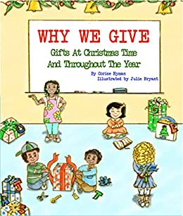 Children's Book: Why We Give Gifts at Christmas Time: A Bible Based Story (Teaching Christ's Children Book 1) by [Hyman, Corine]