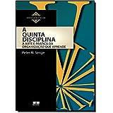 A quinta disciplina: arte e prática da organização que aprende: Arte e prática da organização que aprende