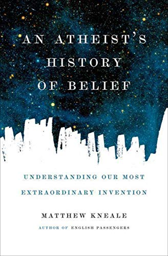 An Atheists History Of Belief Understanding Our Most Extraordinary