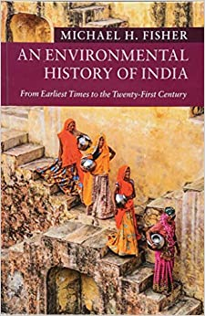 Michael H. Fisher - An Environmental History Of India: From Earliest Times To The Twenty-first Century
