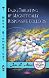Drug Targeting by Magnetically Responsive Colloids, Arias, José L., 1616684844
