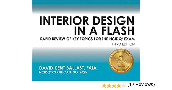 Interior Design In A Flash Rapid Review Of Key Topics For The NCIDQR Exam 3rd Ed David Kent Ballast 9781591264132 Amazon Books