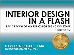 Interior Design In A Flash Rapid Review Of Key Topics For The NCIDQR Exam 3rd Ed