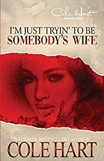 Book Cover: I'm Just Tryin' To Be Somebody's Wife