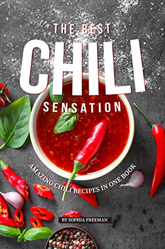 The Best Chili Sensation: Amazing Chili Recipes in One Book