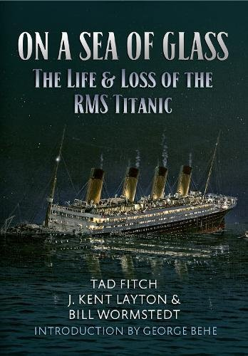 On A Sea Of Glass  The Life And Loss Of The RMS Titanic