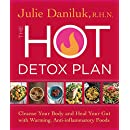 The Hot Detox Plan: Cleanse Your Body and Heal Your Gut with Warming, Anti-inflammatory Foods