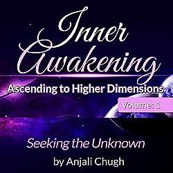 Inner Awakening...Ascending to Higher Dimensions, Vol. 1