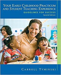 Book Your Early Childhood Practicum and Student Teaching Experience: Guidelines for Success (2nd Edition) 2nd edition by Tyminski, Carroll (2009)