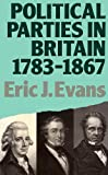 Political Parties in Britain, 1783-1867, Eric J. Evans, 041637400X