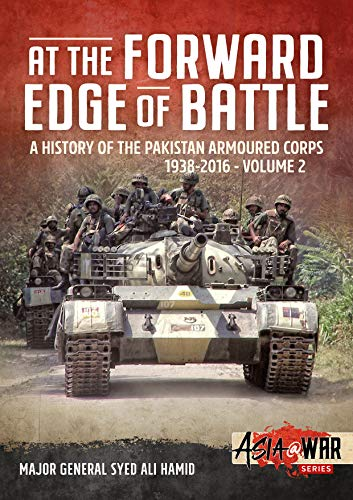 At The Forward Edge of Battle Volume 2: A History of the Pakistan Armoured Corps (Asia@War)
