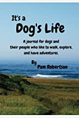 It's a Dog's Life: A Journal for Dogs and Their People Who Like to Walk, Explore, and Have Adventures (Live Inspired Journals) (Volume 1) Paperback