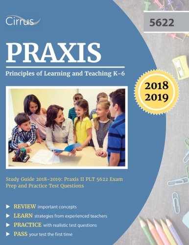 Praxis Principles of Learning and Teaching K-6 Study Guide 2018-2019: Praxis II PLT 5622 Exam Prep and Practice Test Que