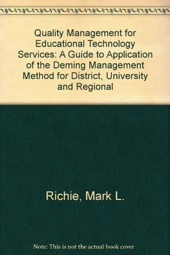Quality Management for Educational Technology Services: A Guide to Application of the Deming Management Method for District, University and Regional (W Edwards Deming Contribution To Quality Management)