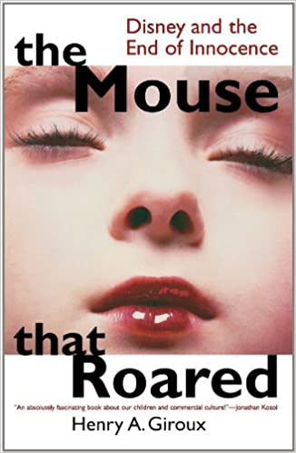 The mouse that roared disney and the end of innocence culture and the mouse that roared disney and the end of innocence culture and education series first paperback printing edition publicscrutiny Image collections