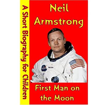 Neil Armstrong : First Man on the Moon (A Short Biography ...