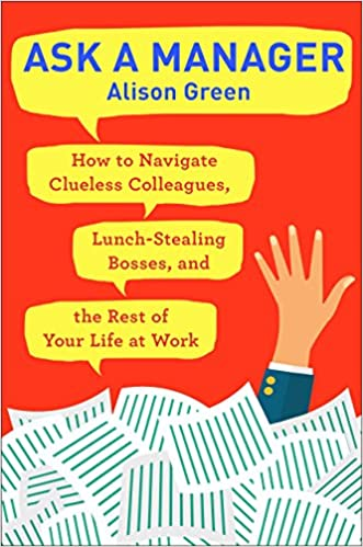 Cover image, Ask a Manager: How to Navigate Clueless Colleagues, Lunch-Stealing Bosses, and the Rest of your Life at Work, Alison Green