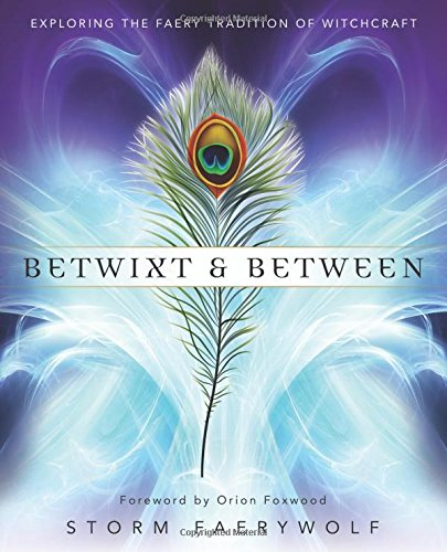 Betwixt & Between: Exploring the Faery Tradition of Witchcraft by Storm Faerywolf