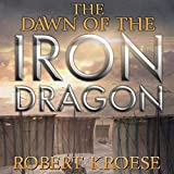 The Dawn of the Iron Dragon: An Alternate History Viking Epic (Saga of the Iron Dragon, Book 2)