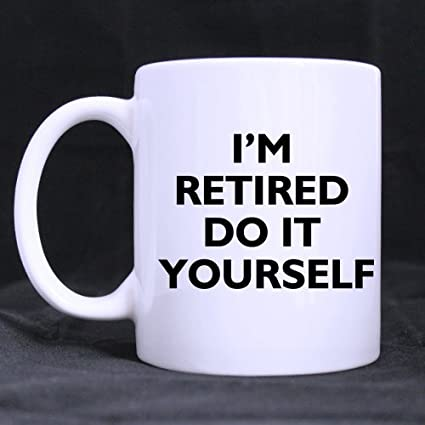 Funny retirement quotes sayings mug im retired do it yourself funny retirement quotes sayings mug im retired do it yourself white ceramic solutioingenieria Choice Image