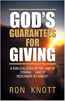 Book God's Guarantees for Giving: A Biblical Look at the Law of Tithing... Was It Rescinded by Grace? by Ron Knott (2002-04-01)