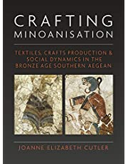 Crafting Minoanisation: Textiles, Crafts Production & Social Dynamics in the Bronze Age Southern Aegean