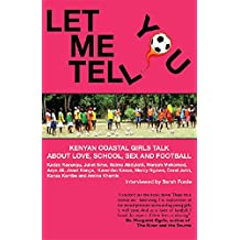 Let Me Tell You: Kenyan Coastal Girls Talk About Love, School, Sex and Football