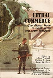 Lethal commerce: The global trade in small arms and light weapons : a collection of essays from a project of the American Academy of Arts and Sciences