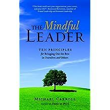 The Mindful Leader: Awakening Your Natural Management Skills Through Mindfulness Meditation