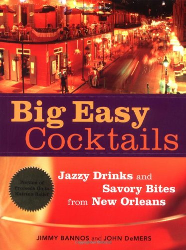 Big Easy Cocktails: Jazzy Drinks and Savory Bites from New Orleans by Jimmy Bannos, John Demers