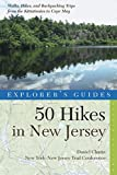 Explorer s Guide 50 Hikes in New Jersey: Walks, Hikes, and Backpacking Trips from the Kittatinnies to Cape May (Fourth Edition) (Explorer s 50 Hikes)