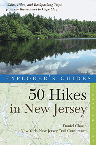 Explorer's Guide 50 Hikes in New Jersey: Walks, Hikes, and Backpacking Trips from the Kittatinnies to Cape May (Fourth Edition)  (Explorer's 50 Hikes)