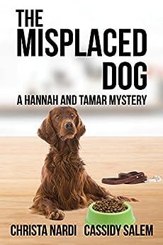The Misplaced Dog (Hannah & Tamar Mystery Series Book 3) by [Nardi, Christa, Salem, Cassidy]