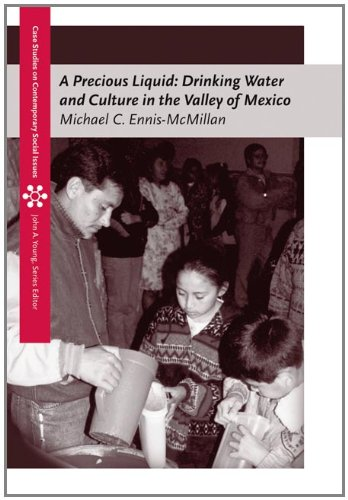 A Precious Liquid: Drinking Water and Culture in the Valley of Mexico (Case Studies On Contemporary Social Issues)