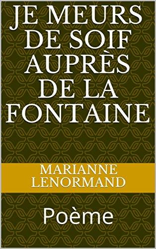 Je Meurs De Soif Auprès De La Fontaine Poème French