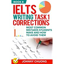 Ielts Writing Task 1 Corrections: Most Common Mistakes Students Make And How To Avoid Them (Book 8)