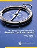 The Pharmacy Professional's Guide to Résumés, CVs, and Interviewing, Reinders, Thomas P., 1582121486