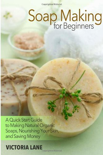 Soap Making for Beginners: A Quick Start Guide to Making Natural Organic Soaps, Nourishing Your Skin, and Saving Money by Victoria Lane (May 19,2014) by CreateSpace Independent Publishing Platform (May 19,2014)