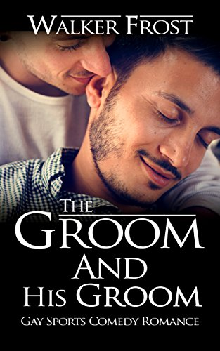 Frost Walker (The Groom And His Groom: Gay Sports Comedy Romance)