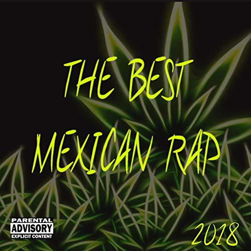 The Best Mexican Rap 2018 [Explicit]