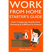 Work from Home Starter's Guide (How to Start a Home-Based Internet Business 2018): Fiverr Freelancing, Shopify Store Marketing  & Fulfillment by Amazon