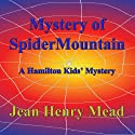 Mystery of Spider Mountain: A Hamilton Kids' Mystery, Book 1 Audiobook by Jean Henry Mead Narrated by Chelsea Ward