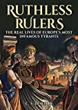 Ruthless Rulers: The real lives of Europe's most infamous tyrants