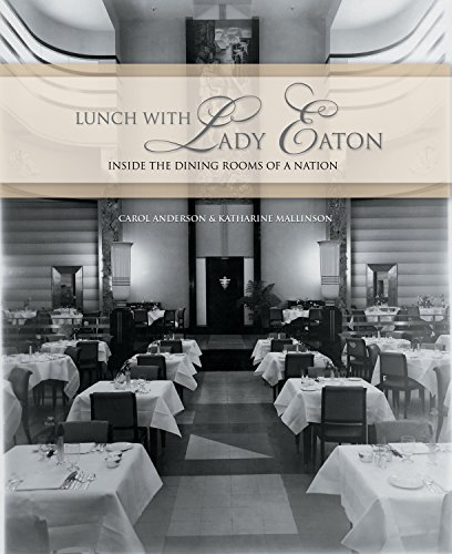 Lunch with Lady Eaton: Inside the Dining Rooms of a Nation by Carol Anderson, Katharine Mallinson