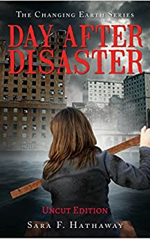 Day After Disaster: Uncut Edition (The Changing Earth Series Book 1) by [Hathaway, Sara F.]
