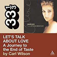 Celine Dion's Let's Talk About Love: A Journey to the End of Taste (33 1/3 Series) Audiobook by Carl Wilson Narrated by Kevin Draine