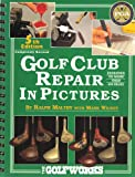 Golf Club Repair in Pictures, Maltby, Ralph D. and Wilson, Mark, 0927956063