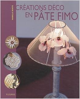Créations Déco En Pâte Fimo 9782215092667 Amazoncom Books