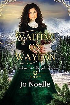 Waiting on Waylon (Cowboys & Angels Book 6)